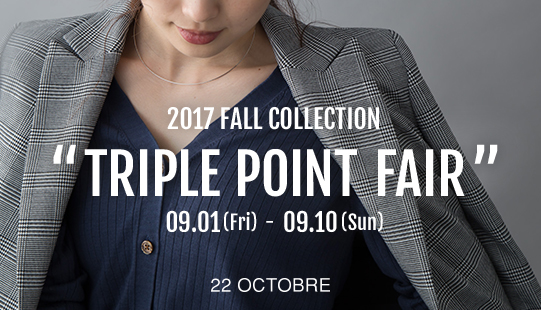 "2017 FALL COLLECTION ""TRIPLE POINT FAIR"""