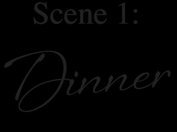 Scene 1: Dinner