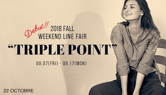 "2018 FALL  Debut!  WEEKEND LINE  FAIR ""TRIPLE POINT"""